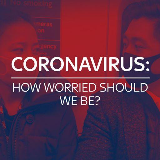 Coronavirus: Cât de îngrijorat ar trebui să fim?